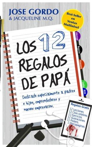 Los 12 Regalos de Papá: Dedicado a Padres e Hijos, Emprendedores y Nuevos Empresarios