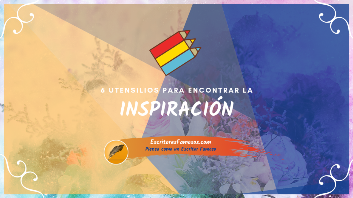 6 Utensilios para encontrar la inspiración